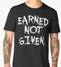 Earned not given. - Gym Motivational Quote Men's Premium T-Shirt