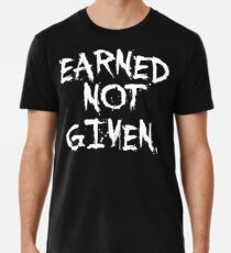 Earned not given. - Gym Motivational Quote Premium T-Shirt