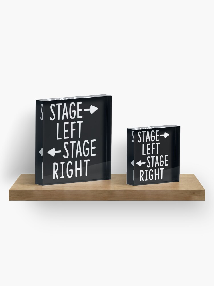 Alternate view of stage left stage right theatre shirt Acrylic Block