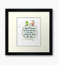 I May Not Always Be There With You But I Will Always Be There For You Framed Print
