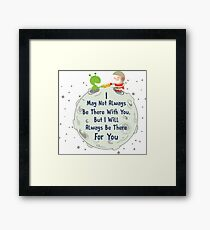 I May Not Always Be There With You Framed Print