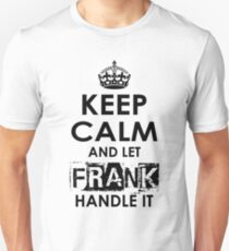 Keep Calm And Let Frank Handle It Unisex T-Shirt