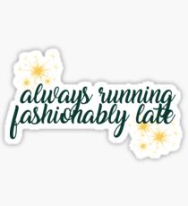 Always Running Fashionably Late Sticker