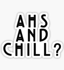 AHS and Chill? Sticker