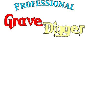 Professional Grave Digger by pjwuebker
