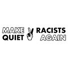 Make Racists Quiet Again by IntrovertInside