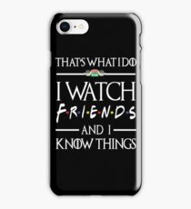 That's What I Do I Watch FRIENDS And I Know Things iPhone Case/Skin