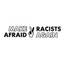 Make Racists Afraid Again by IntrovertInside