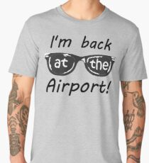 I'm back at the Airport! Men's Premium T-Shirt