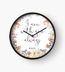 Bible Verse - I Am With You Always  Clock