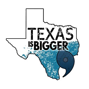 Texas Is Bigger Than Hurricane Harvey. Texas Strong by Zestiny