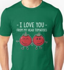 Darling > I Love You From My Head Tomatoes > Funny Vegetable Quote T-Shirt