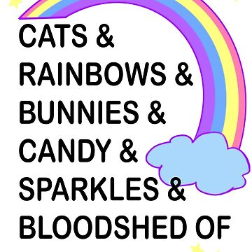 Cats and rainbows and unicorns and love and DEATH by Kyiwtie