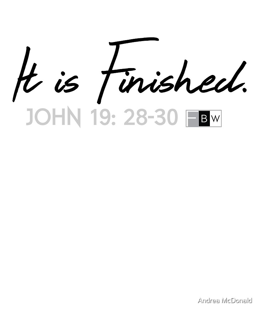 IT IS FINISHED. John 19:28-30 by faithbw