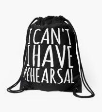 I Cant I Have Rehearsal Drawstring Bag