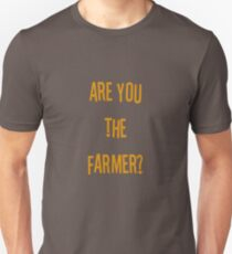 Are you the farmer? Unisex T-Shirt