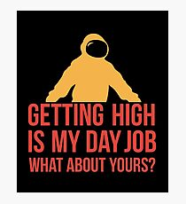 Getting High Is My Day Job What About Yours - Astronaut, Astronomy, Cosmonaut, Space Traveler Photographic Print