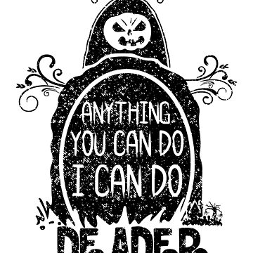 Anything You Can Do I Can Do Deader by ItsMyParty
