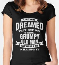 Never Dreamed That I'd Become A Grumpy Old Man Funny T-Shirt Women's Fitted Scoop T-Shirt