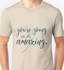 youre going to be amazing T-Shirt