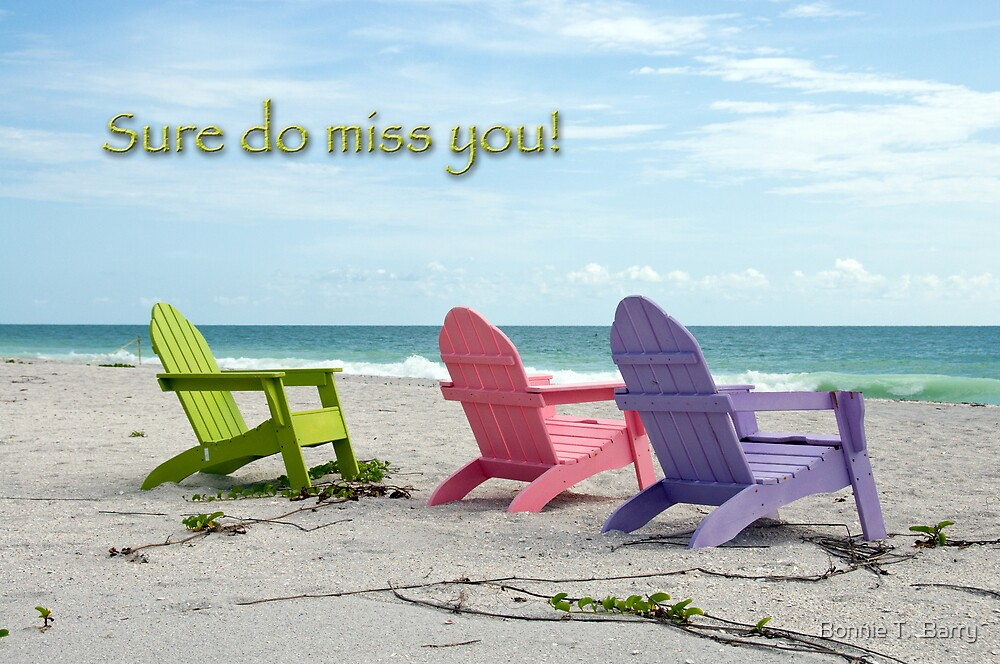 Sure do miss you . . . by Bonnie T.  Barry
