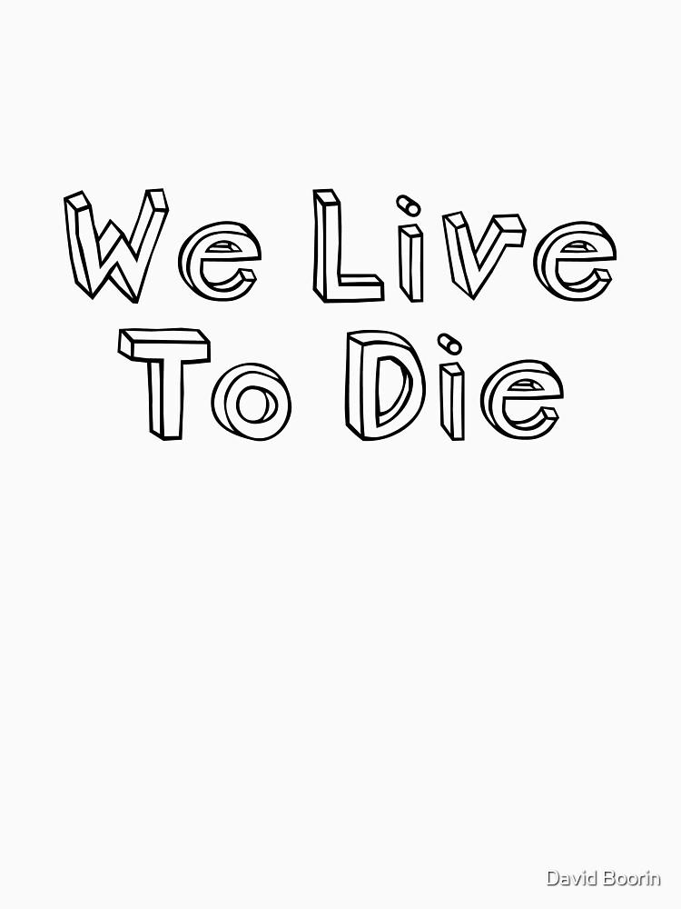 We Live, To Die by dboorin