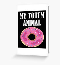 Funny My Totem Animal Is A Donut Design Greeting Card