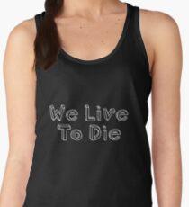 We Live, To Die Women's Tank Top