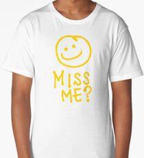 Did You Miss Me?  Long T-Shirt