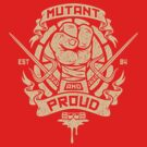 Mutant and Proud! (Raph) by Brandon Wilhelm