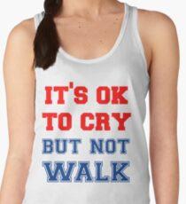 It's Ok to Cry... not Walk T shirt Women's Tank Top