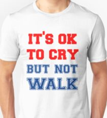 It's Ok to Cry... not Walk T shirt Unisex T-Shirt