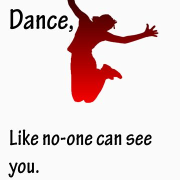 Dance, Like no-one can see you by LasTBreatH