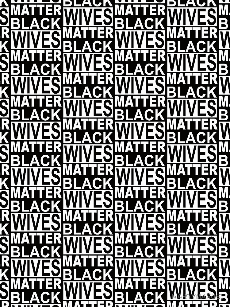 BLACK WIVES MATTER 1 by MARTYMAGUS1