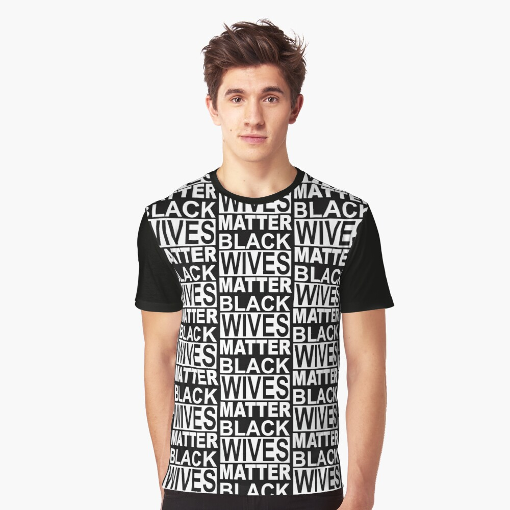 BLACK WIVES MATTER 1 Graphic T-Shirt