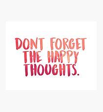 Vergiss nicht die glücklichen Gedanken Fotodruck