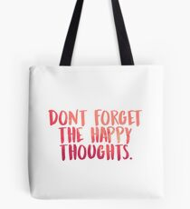 Don't forget the happy thoughts Tote Bag