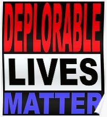 DEPLORABLE LIVES MATTER 1 Poster