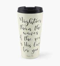 Mightier than the waves of the sea is His love for you - Psalm 93:4 Travel Mug