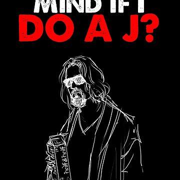 Big Lebowski -Mind if I do a J? The Dude Quote- Black by HouseofDaze