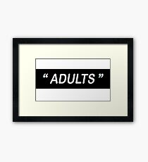 """ ADULTS "" Framed Print"