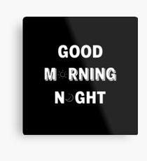 GOOD MORNING/NIGHT BLACK Metal Print