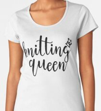 Knitting Queen Premium Scoop T-Shirt