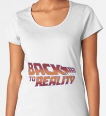 Back To Reality Women's Premium T-Shirt