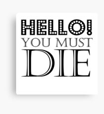 HELLO! You Must Die (White) Canvas Print