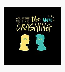 you were the sun and i was crashing into you Photographic Print