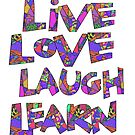 Live Love Laugh Learn by Heatherian