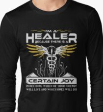 i'm a healer because there is a certain joy in deciding which of your friends will live and which ones will die t-shirts Long Sleeve T-Shirt