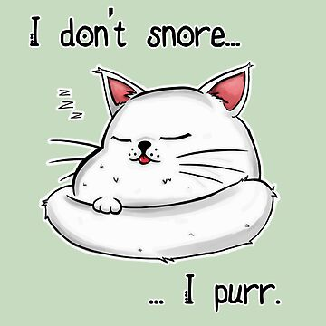 I don't snore, I purr. by Daenar7
