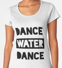 Dance Water Dance Women's Premium T-Shirt